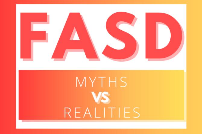 FASD: Myths VS Realities